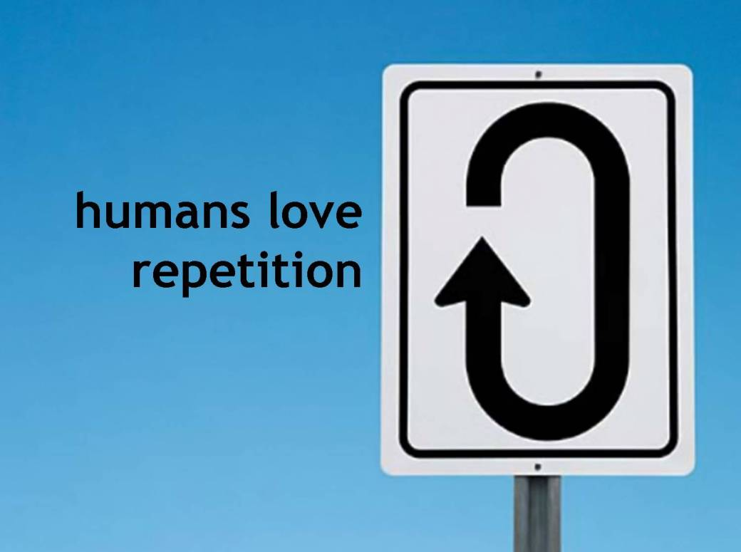 humans-love-repetition